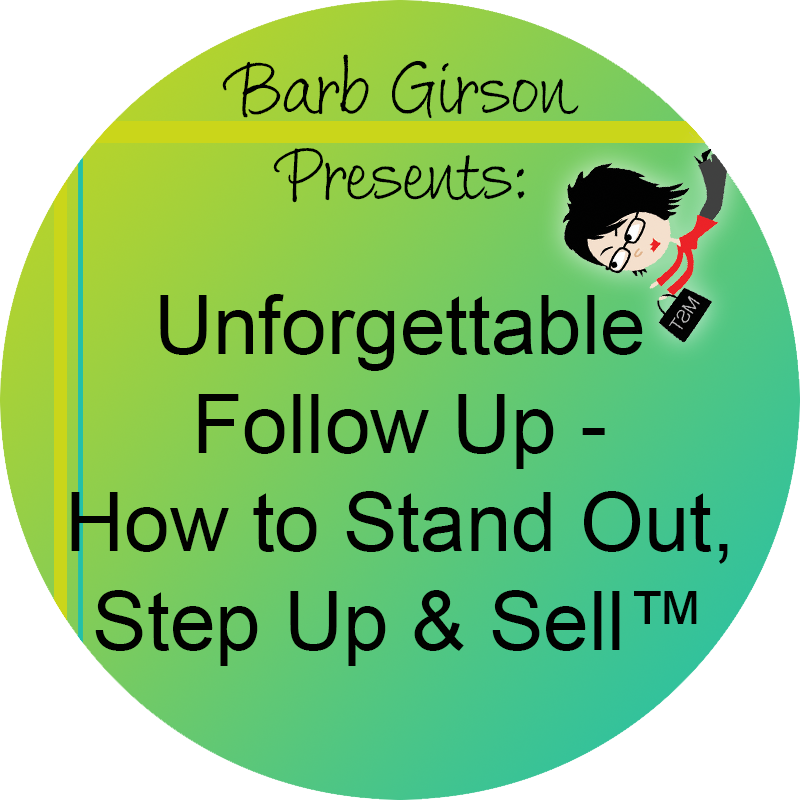 Unforgettable Follow Up - How to Stand Out, Step Up & Sell™